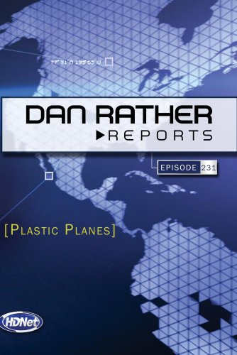 Dan Rather Reports #231: Plastic Planes