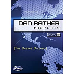 Dan Rather Reports #237: Dosage Dilemma (2 DVD Set - WMVHD DVD & Standard Definition DVD)