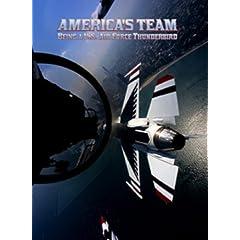 America's Team: BEING A U.S. AIR FORCE THUNDERBIRD