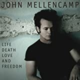 Life, Death, Love and Freedom by John  Mellencamp