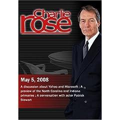 Charlie Rose - Yahoo / Microsoft, North Carolina and Indiana primaries, Patrick Stewart (May 5, 2008)