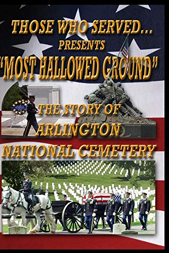 Most Hallowed Ground - The Story of Arlington National Cemetery