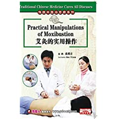 Traditional Chinese Medicine Cures All Diseases- Practical Manipulations of Moxibustion