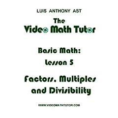 The Video Math Tutor: Basic Math: Lesson 5 - Factors, Multiples & Divisibility (PAL)