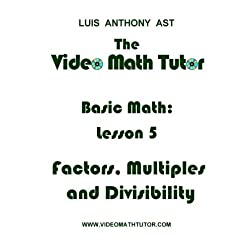 The Video Math Tutor: Basic Math: Lesson 5 - Factors, Multiples & Divisibility (PAL)