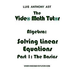 The Video Math Tutor: Algebra: Solving Linear Equations - Part 1: The Basics (NTSC)