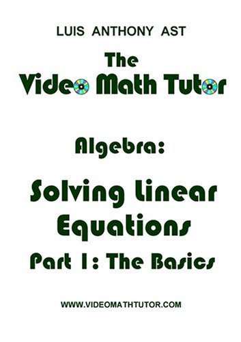 The Video Math Tutor: Algebra: Solving Linear Equations - Part 1: The Basics (NTSC)