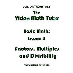 The Video Math Tutor: Basic Math: Lesson 5 - Factors, Multiples & Divisibility (NTSC)