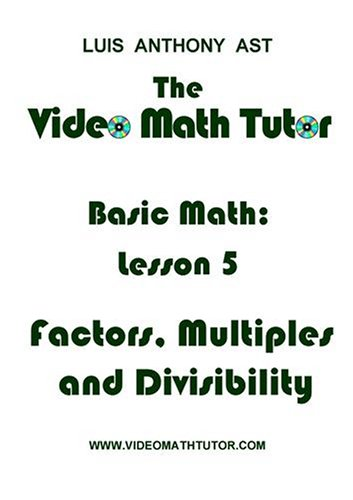 The Video Math Tutor: Basic Math: Lesson 5 - Factors, Multiples & Divisibility (NTSC)