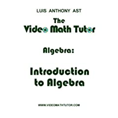 The Video Math Tutor: Algebra: Introduction to Algebra (PAL)
