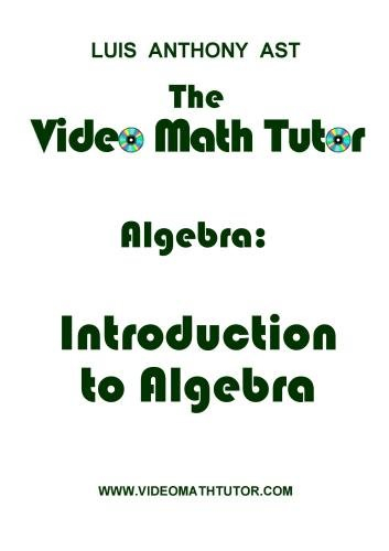 The Video Math Tutor: Algebra: Introduction to Algebra (PAL)
