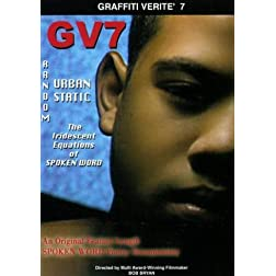 Graffiti Verite' 7 (GV7) RANDOM URBAN STATIC: The Iridescent Equations of SPOKEN WORD (No PPR-Rated G)