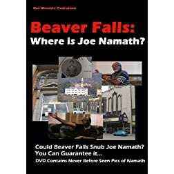 Beaver Falls:  Where is Joe Namath?