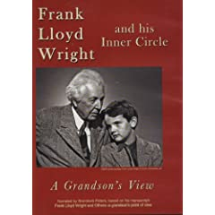 Frank Lloyd Wright and His Inner Circle-A Grandson's View