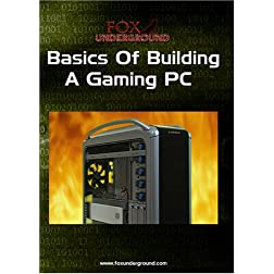 Fox Underground: Basics Of Building A Gaming PC