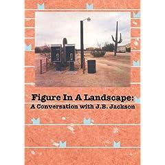 Figure in a Landscape: A Conversation with J.B. Jackson