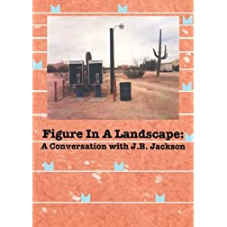 Figure in a Landscape: A Conversation with J.B. Jackson