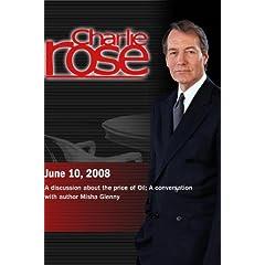 Charlie Rose (June 10, 2008)Charlie Rose - The Price of Oil/ Misha Glenny  (June 10, 2008)