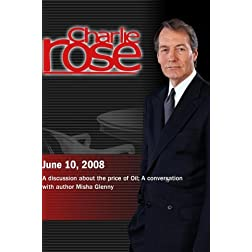 Charlie Rose (June 10, 2008)Charlie Rose - The Price of Oil/ Misha Glenny  (June 10, 2008)