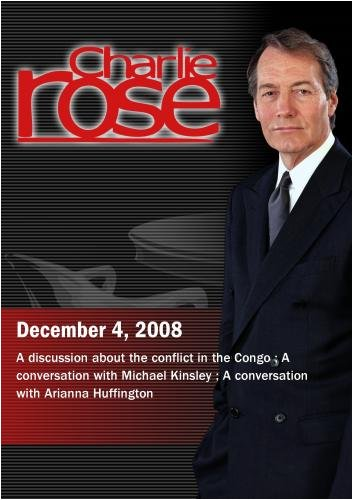 Charlie Rose - Congo/Michael Kinsley/Arianna Huffington (December 4,  2008)