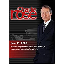 Charlie Rose (June 11, 2008)Charlie Rose -Interview Magazine Celebrates Andy Warhol / Tom Wolfe (June 11, 2008)