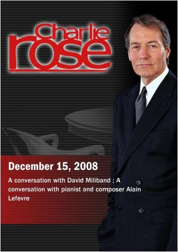 Charlie Rose - David Miliband /  Alain Lefevre (December 15,  2008)