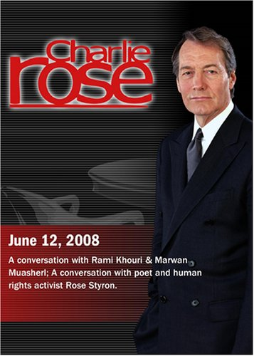 Charlie Rose (June 12, 2008)Charlie Rose -Rami Khouri & Marwan Muasher /  Rose Styron (June 12, 2008)