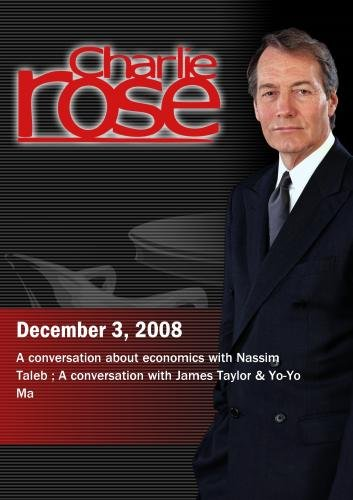 Charlie Rose - Nassim Taleb /  James Taylor & Yo-Yo Ma (December 3,  2008)