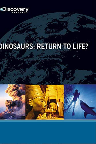 Dinosaurs: Return To Life?