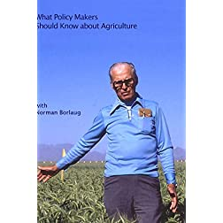 What Policy Makers Should Know About Agriculture with Norman Borlaug