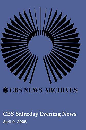 CBS Saturday Evening News (April 09, 2005)
