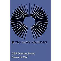 CBS Evening News (February 19, 2003)