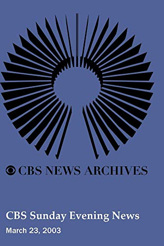 CBS Sunday Evening News (March 23, 2003)