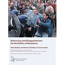 Democracy and Disappointment: On the Politics of Resistance, Alain Badiou and Simon Critchley in Co