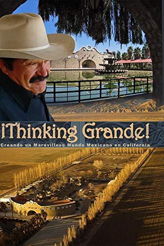 Thinking Grande! Creando un Maravilloso Mundo Mexicano en California (Espa�ol)