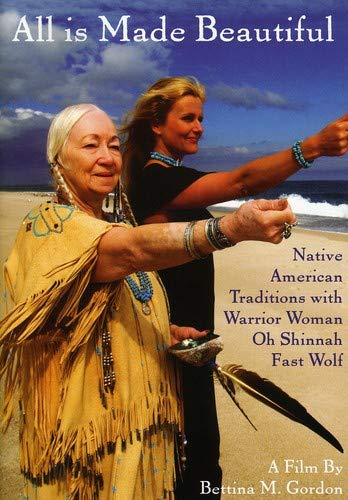 All Is Made Beautiful: Native American Traditions With Warrior Woman Oh Shinnah Fast Wolf