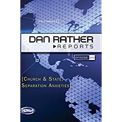 Dan Rather Reports #241: Church & State: Separation Anxieties