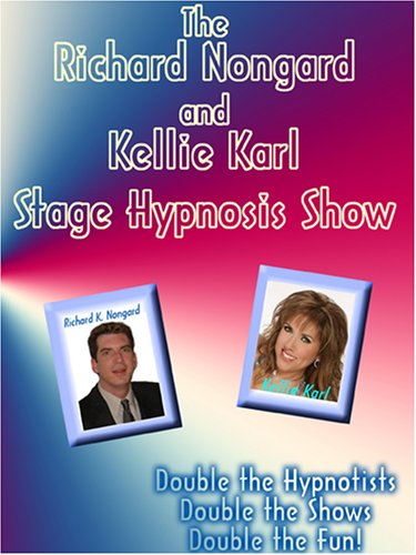 Stage Hypnosis Shows:  Richard Nongard and Kellie Karl Show (2 complete shows)