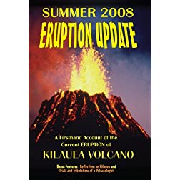 2008 Eruption Update: A Firsthand Account of the Current Eruption of Kilauea Volcano