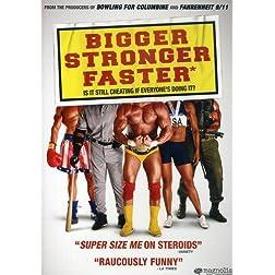 Bigger, Stronger, Faster*