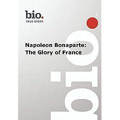 Biography --  Biography Napoleon Bonaparte: The Glory