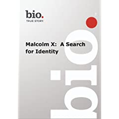 Biography --  Biography Malcolm X:  A Search for Ident