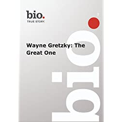 Biography -- Biography Wayne Gretzky: The Great One