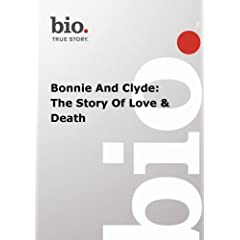 Biography -- Biography Bonnie And Clyde: The Story Of
