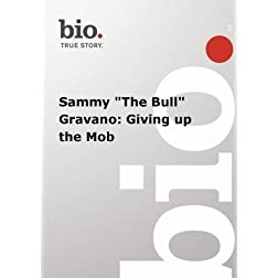 Biography -- Biography Sammy &quot;The Bull&quot; Gravano: Givi