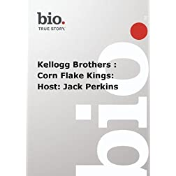 Biography -  Kellogg Brothers : Corn Flake Kings: Host: Jack Perkins