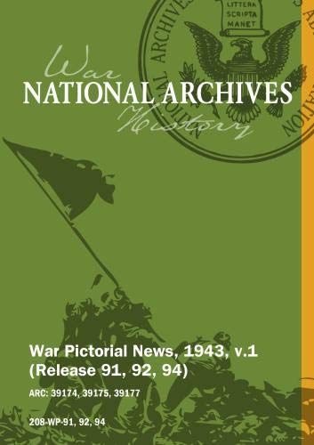 War Pictorial News, 1943, v.1 (Release 91, 92, 94)