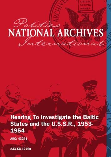 Hearing To Investigate the Baltic States and the U.S.S.R., 1953-1954