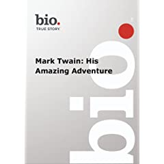 Biography --  Biography Mark Twain: His Amazing Advent