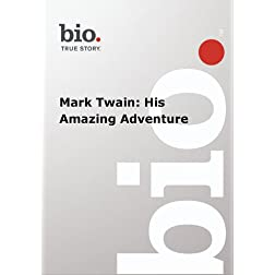 Biography --  Biography Mark Twain: His Amazing Advent